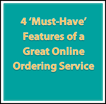 4 'Must-Have' Features of a Great Online Ordering Service